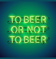 to beer or not to beer neon sign vector image vector image