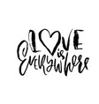 hand drawn valentine day quote love is everywhere vector image