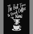 quote coffee poster the best time to drink coffee vector image vector image