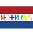 Flag of Netherlands and colorful word Netherlands vector image vector image
