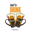 lets drink two mugs beer background image vector image
