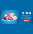 sweetness concept banner isometric style vector image