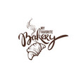 my favorite bakery a lettering and sketch image vector image vector image