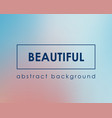 fresh beautiful background blurred color backdrop vector image vector image