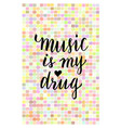 music is my drug - inspirational phrase about vector image