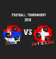 soccer game serbia vs switzerland vector image vector image