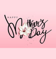 happy mothers day calligraphy with flower vector image