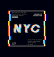 new york slogan typography graphics with glitch vector image vector image