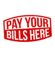 pay your bills here sign or stamp vector image