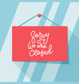 sorry we are closed sign - trendy sign vector image