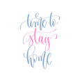 time to stay home - handwritten lettering text vector image vector image