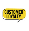 customer loyalty speech bubble on white background vector image vector image