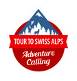 tour to swiss alps badge with ribbon and vector image vector image