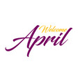 welcome april lattering vector image vector image