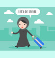 arab woman pull travel luggage lets go travel vector image