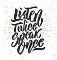 listen twice speak once hand drawn lettering