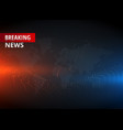 breaking news concept design graphic for tv news vector image vector image