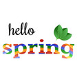 colorful phrase hello spring with green leaves vector image