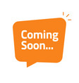 coming soon bubble speech announcement icon vector image