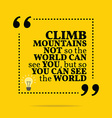 Inspirational motivational quote Climb mountains vector image