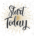 start today hand drawn lettering phrase on white vector image vector image