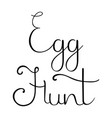egg hunt hand drawn calligraphy lettering vector image vector image