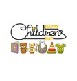 happy childrens day cute toys clothes and vector image
