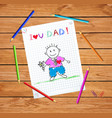 i love you dad badrawing dad hold flower card vector image vector image