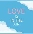love is in the air lettering rext cloud in vector image vector image