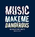 music make me dangerous slogan vector image