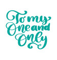 you are my one and only hand ink lettering phrase vector image
