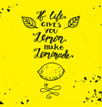 if life gives you lemons make a lemonade vector image