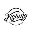 fishing hand written lettering logo vector image