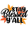 stay blessed y all thanksgiving day thankful vector image