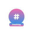 hashtag sign icon on white background vector image