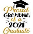 proud grandma a 2021 graduate graduation quote vector image vector image