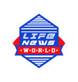 world life news social mass media emblem live vector image vector image