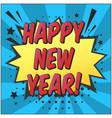 happy new year retro comic speech bubble vector image