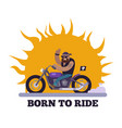 born to ride poster motorcycle vector image vector image