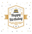happy birthday to you may all your dreams vector image