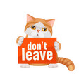 don t leave me poster with cute kitten red and vector image vector image