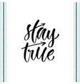 hand lettering stay true for t-shirts designs vector image vector image