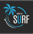 Born to surf t-shirt and apparel design vector