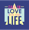 fall in the love with your life vector image vector image