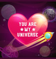 you are my universe love concept vector image vector image