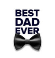 happy father s day best dad ever black vector image