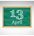 April 13 inscription in chalk on a blackboard vector image