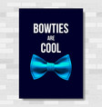 bow tie poster bow ties are cool brick vector image vector image