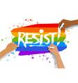 three hands writing resist slogan vector image vector image