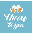 Cheers to you hand written lettering with mugs of vector image vector image